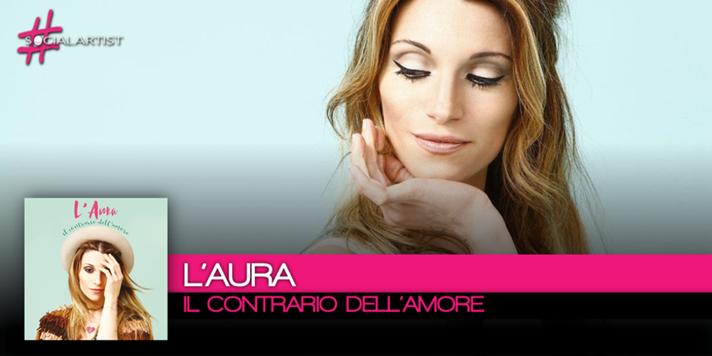 Il Contrario dell'Amore è il titolo del nuovo album di L'Aura in uscita il 22 settembre