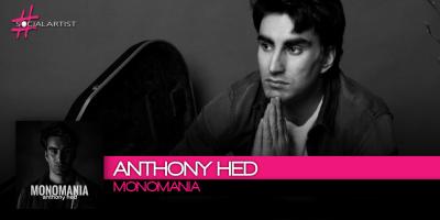 Intervista ad Anthony Hed, dal 4 ottobre il nuovo singolo Monomania