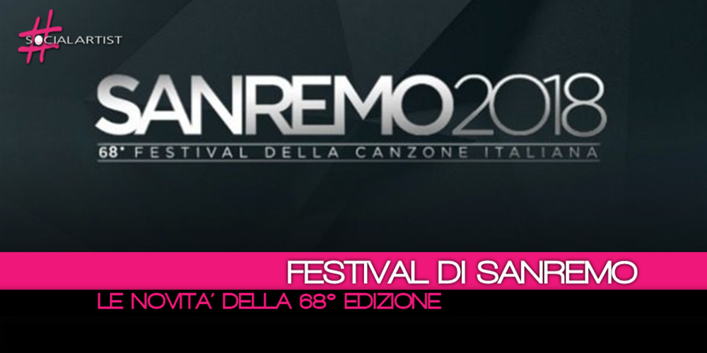 Tutte le novità sul regolamento della 68° edizione del Festival di Sanremo