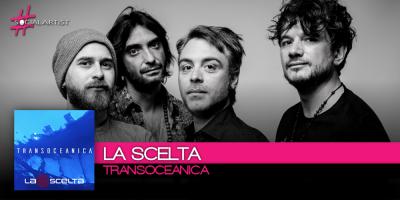 La Scelta, dal 17 ottobre il nuovo singolo Transoceanica che anticipa Colore Alieno