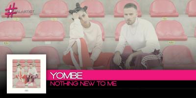 Fuori venerdì 13 ottobre il nuovo singolo Yombe, Nothing New To Me