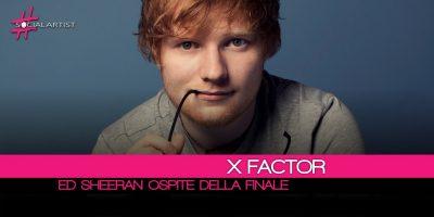 Ospite internazionale della finale di X Factor… Ed Sheeran!