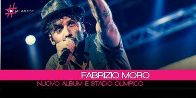 Fabrizio Moro, nuovo album in primavera e un live allo Stadio Olimpico!