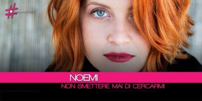 Noemi, in gara al Festival di Sanremo con Non smettere mai di cercarmi