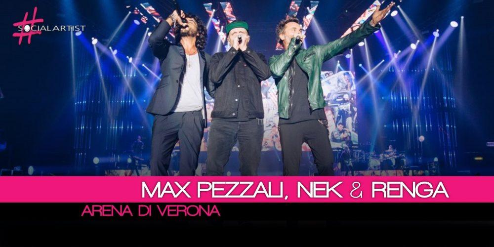 Max Pezzali, Nek e Francesco Renga alla conquista dell'Arena di Verona!