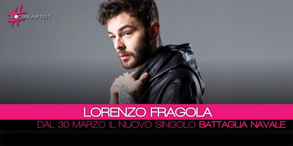 Lorenzo Fragola, dal 30 marzo il nuovo singolo intitolato Battaglia Navale