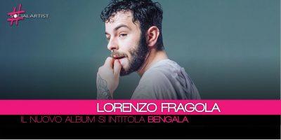 Lorenzo Fragola, il nuovo album si intitola Bengala e uscirà il prossimo 27 aprile