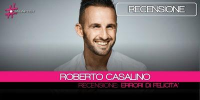 Roberto Casalino, la recensione del suo nuovo album Errori di Felicità