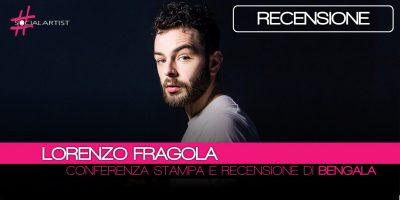 Conferenza Stampa e Recensione • Lorenzo Fragola torna con il nuovo album Bengala