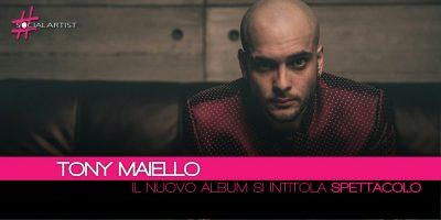 Tony Maiello, dal 13 aprile in tutti gli store il nuovo album intitolato Spettacolo