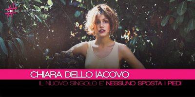"""Chiara dello Iacovo, dal 18 maggio il nuovo singolo """"Nessuno Sposta i Piedi"""""""