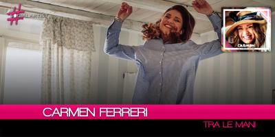 """Carmen Ferreri, da venerdì in radio con """"Tra le Mani"""""""