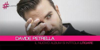 Davide Petrella, dall'8 giugno disponibile il nuovo album intitolato Litigare