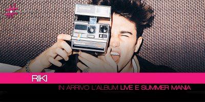 """Riki, dal 15 giugno il primo disco dal vivo """"Live & Summer Mania"""""""