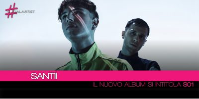 Santii, dal 25 maggio il nuovo album intitolato S01