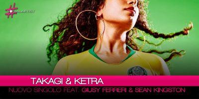 """Takagi & Ketra, da venerdì primo giugno """"Amore e Capoeira"""" feat. Giusy Ferreri e Sean Kingston"""