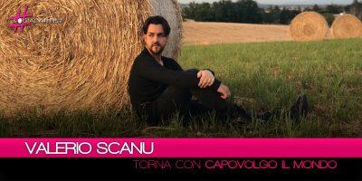 """Valerio Scanu, da venerdì 22 giugno sarà online il nuovo singolo """"Capovolgo il Mondo"""""""