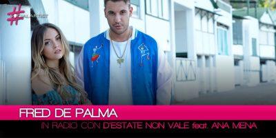 """Fred de Palma, dal 15 giugno il nuovo singolo """"D'Estate non vale"""" feat. Ana Mena"""