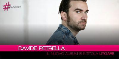 """Davide Petrella, da venerdì 8 giugno disponibile il nuovo album """"Litigare"""""""
