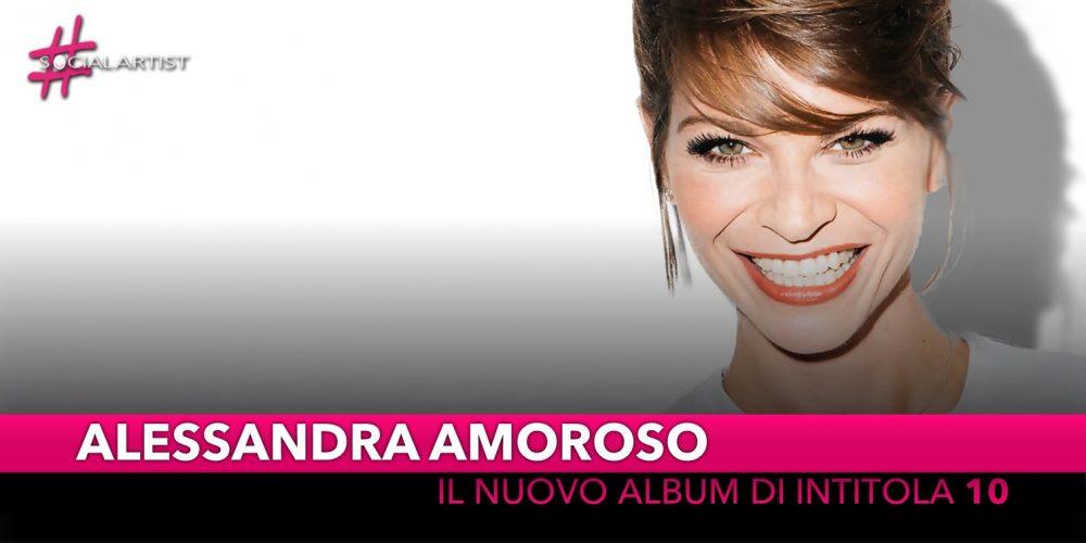 """Alessandra Amoroso, dal 5 ottobre il nuovo album """"10"""""""