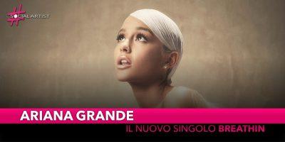 """Ariana Grande, dal 21 settembre in radio il nuovo singolo """"Breathin"""""""