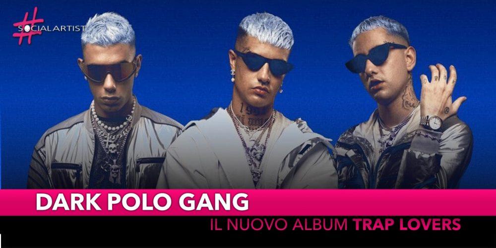 """Dark Polo Gang, dal 28 settembre il nuovo album """"Trap Lovers"""""""