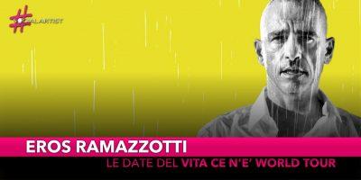 """Eros Ramazzotti, tutte le date del """"Vita ce n'è World Tour"""""""