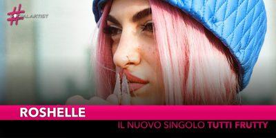 """Roshelle, da mercoledì 24 ottobre in radio e nei digital store con """"Tutti Frutty"""""""