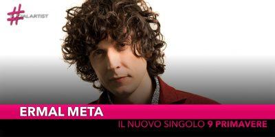 """Ermal Meta, dal 12 ottobre il nuovo singolo """"9 primavere"""""""
