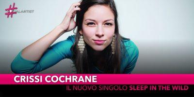 """Crissi Cochrane, da venerdì 26 ottobre è in radio """"Sleep in the Wild"""""""