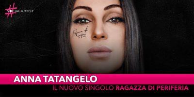 """Anna Tatangelo, dal 9 novembre online il nuovo singolo """"Ragazza di Periferia"""""""