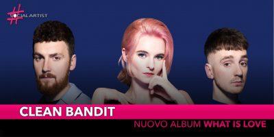 """Clean Bandit,  il 30 novembre esce l'album """"What Is Love"""""""