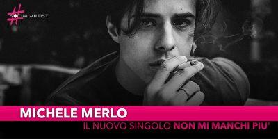 """Michele Merlo, dal 23 novembre il nuovo singolo """"Non Mi Manchi Più"""""""
