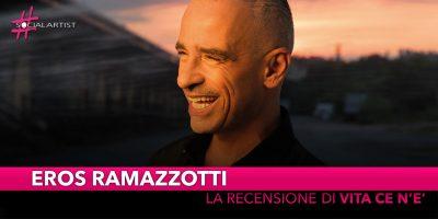 """Eros Ramazzotti, la nostra recensione di """"Vita ce n'è"""""""