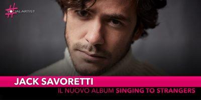 """Jack Savoretti, dal 22 marzo il nuovo album """"Singing To Strangers"""""""