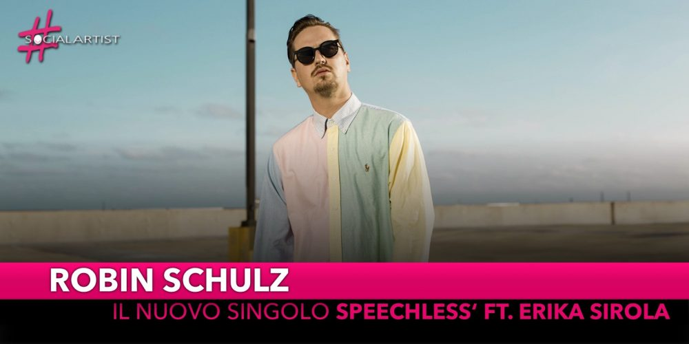 """Robin Schulz, torna con """"Speechless"""" feat. Erika Sirola"""