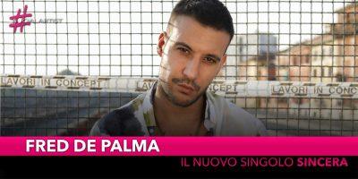"""Fred De Palma, dal 6 novembre il nuovo singolo """"Sincera"""""""