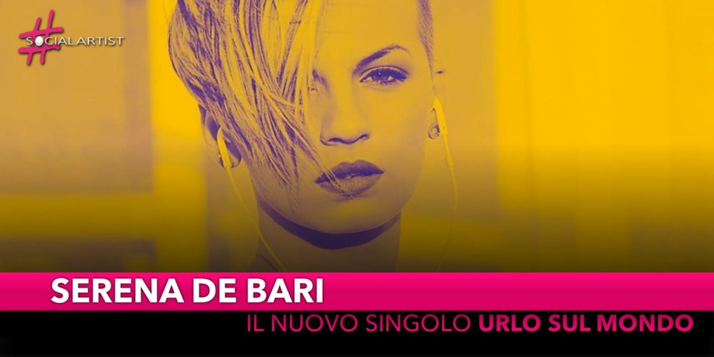 """Serena De Bari, dal 16 novembre il nuovo singolo """"Urlo Sul Mondo"""""""