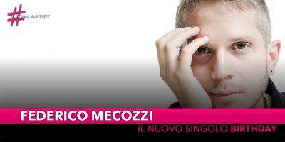 """Federico Mecozzi, in radio da venerdì 16 novembre con """"Birthday"""""""