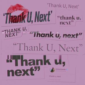ARIANA GRANDE  THANK YOU, NEXT