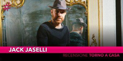 """Jack Jaselli, recensione del nuovo album """"Torno a Casa"""""""