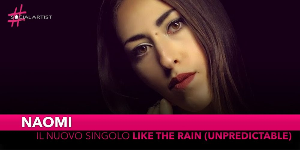 "Naomi, dal 23 novembre il nuovo singolo ""Like the Rain (Unpredictable)"""