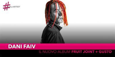 """Dani Faiv, dal 18 gennaio il nuovo album """"Fruit Joint + Gusto"""""""