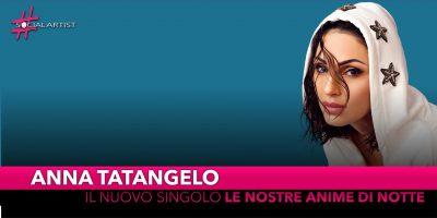 """Anna Tatangelo, da febbraio il nuovo singolo """"Le nostre anime di notte"""""""
