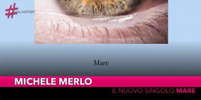 """Michele Merlo, dal 1 marzo in radio con il nuovo singolo """"Mare"""""""