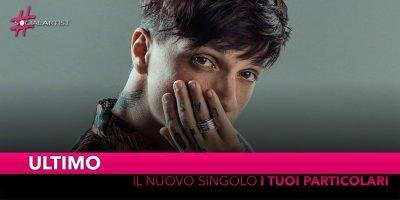 """Ultimo, dal 6 febbraio il nuovo singolo """"I tuoi particolari"""""""