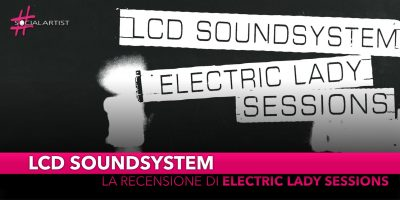 "LCD Soundsystem, la recensione del nuovo album ""Electric Lady Sessions"""