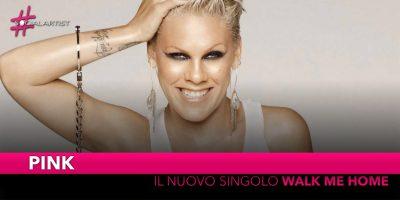"""Pink, dal 1 marzo in radio il nuovo singolo """"Walk me home"""""""