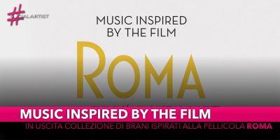 """Music Inspired By The Film, in uscita collezione di brani ispirati alla pellicola """"Roma"""""""
