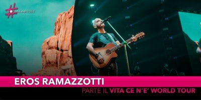 """Eros Ramazzotti, è partito ufficialmente il """"Vita ce n'è World Tour"""""""
